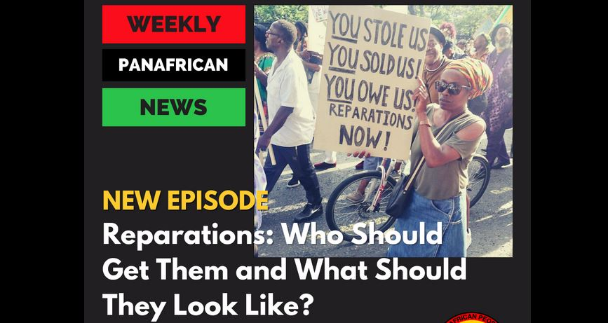 Weekly Pan-African News: Reparations [VIDEO]